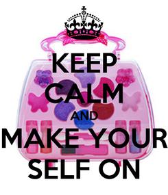 Poster: KEEP CALM AND MAKE YOUR SELF ON