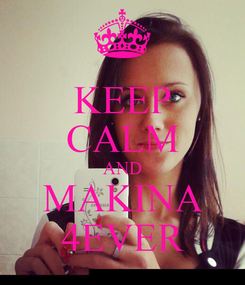 Poster: KEEP CALM AND MAKINA 4EVER