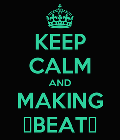 Poster: KEEP CALM AND MAKING ₩BEAT₩