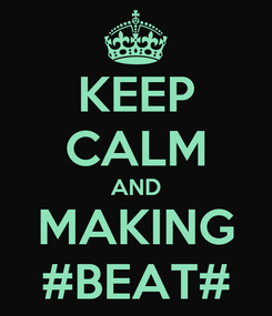 Poster: KEEP CALM AND MAKING #BEAT#