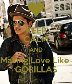Poster: KEEP CALM AND Making Love Like  GORILLAS
