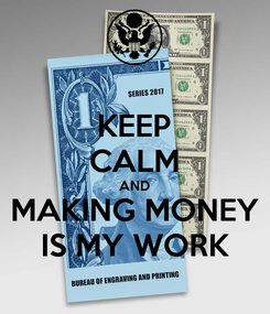 Poster: KEEP CALM AND MAKING MONEY IS MY WORK