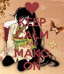 Poster: KEEP CALM AND MAKO ON