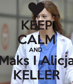 Poster: KEEP CALM AND  Maks I Alicja KELLER