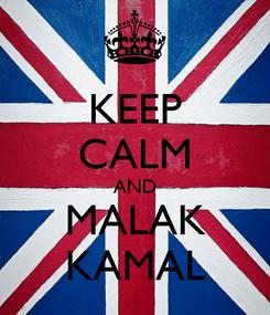 Poster: KEEP CALM AND MALAK KAMAL