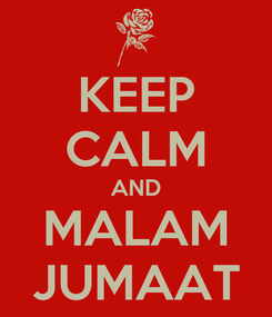 Poster: KEEP CALM AND MALAM JUMAAT