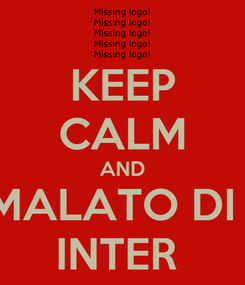 Poster: KEEP CALM AND MALATO DI I INTER