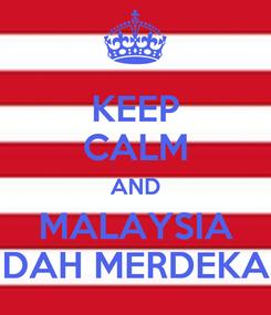 Poster: KEEP CALM AND MALAYSIA DAH MERDEKA