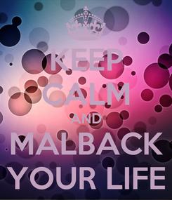 Poster: KEEP CALM AND MALBACK YOUR LIFE