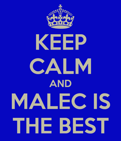 Poster: KEEP CALM AND MALEC IS THE BEST
