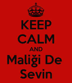 Poster: KEEP CALM AND Maliği De  Sevin