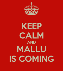 Poster: KEEP CALM AND MALLU IS COMING