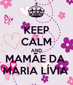 Poster: KEEP CALM AND MAMÃE DA  MARIA LÍVIA