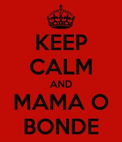Poster: KEEP CALM AND MAMA O BONDE
