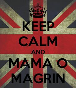 Poster: KEEP CALM AND MAMA O MAGRIN
