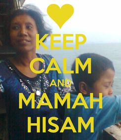 Poster: KEEP CALM AND MAMAH HISAM