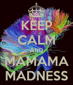 Poster: KEEP CALM AND MAMAMA MADNESS
