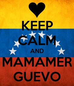 Poster: KEEP CALM AND MAMAMER GUEVO
