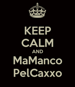 Poster: KEEP CALM AND MaManco PelCaxxo