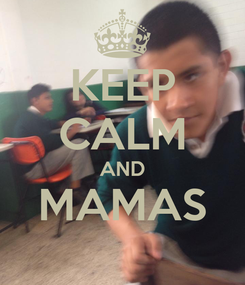 Poster: KEEP CALM AND MAMAS