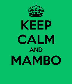 Poster: KEEP CALM AND MAMBO