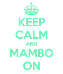 Poster: KEEP CALM AND MAMBO ON