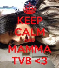 Poster: KEEP CALM AND MAMMA TVB <3