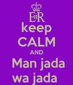 Poster: keep CALM AND  Man jada wa jada