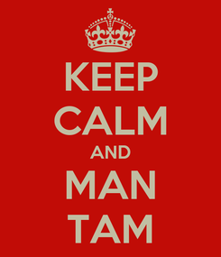 Poster: KEEP CALM AND MAN TAM