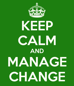 Poster: KEEP CALM AND MANAGE CHANGE