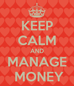 Poster: KEEP CALM AND MANAGE  MONEY