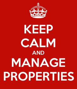Poster: KEEP CALM AND MANAGE PROPERTIES