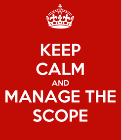 Poster: KEEP CALM AND MANAGE THE SCOPE