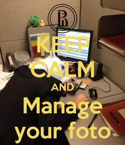 Poster: KEEP CALM AND Manage your foto