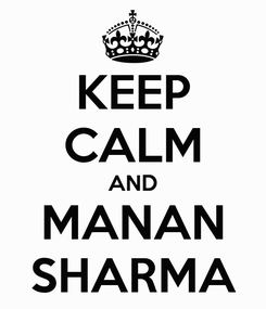 Poster: KEEP CALM AND MANAN SHARMA