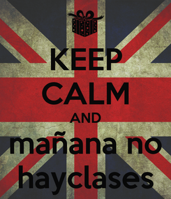 Poster: KEEP CALM AND mañana no hayclases