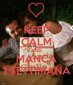 Poster: KEEP CALM AND MANCA 1 SETTIMANA