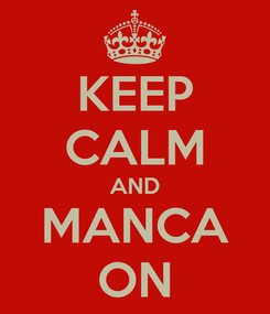 Poster: KEEP CALM AND MANCA ON