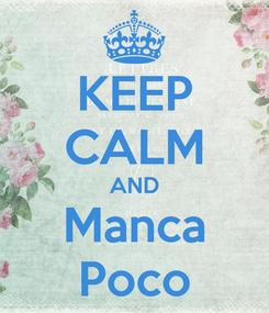 Poster: KEEP CALM AND Manca Poco