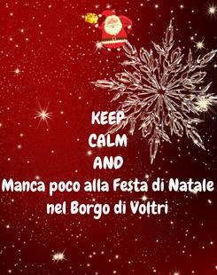 Poster: KEEP CALM AND Manca poco alla Festa di Natale nel Borgo di Voltri