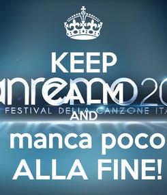 Poster: KEEP CALM AND  manca poco  ALLA FINE!