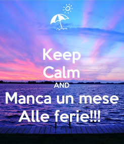Poster: Keep Calm AND Manca un mese Alle ferie!!!