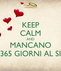Poster: KEEP CALM AND MANCANO 365 GIORNI AL SI