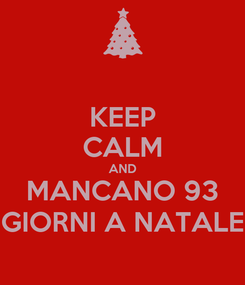 Poster: KEEP CALM AND MANCANO 93 GIORNI A NATALE
