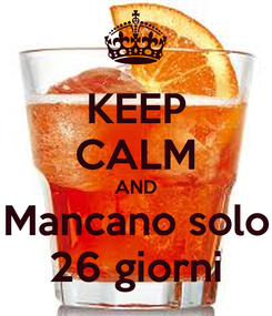 Poster: KEEP CALM AND Mancano solo 26 giorni