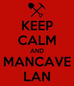 Poster: KEEP CALM AND MANCAVE LAN