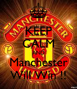 Poster: KEEP CALM AND Manchester Will Win !!