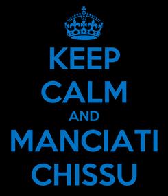 Poster: KEEP CALM AND MANCIATI CHISSU