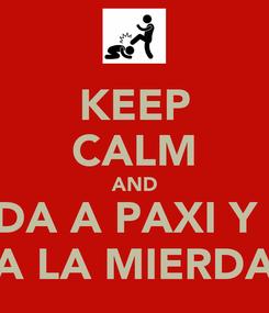 Poster: KEEP CALM AND MANDA A PAXI Y NIKO A LA MIERDA