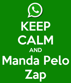 Poster: KEEP CALM AND Manda Pelo Zap